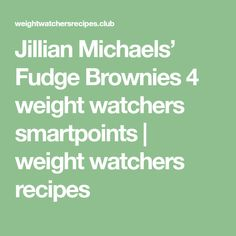 Jillian Michaels' Fudge Brownies 4 weight watchers smartpoints | weight watchers recipes