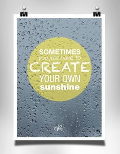 Sometimes you just have to create your own sunshine / Poster by Kasia Lilja