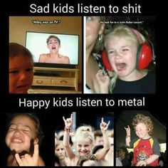 Sad kids listen to shit :( Happy kids listen to metal \m/ Heavy Metal, Music Humor, Music Memes, Music Quotes, Song Quotes, Music Is My Escape, Music Is Life, Emo Bands, Music Bands