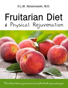 Cover of Fruitarian Diet & Physical Rejuvenation by Dr. O.L.M. Abramowski