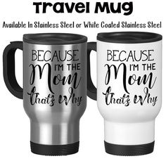 Mother's Day Mom's Birthday Because I'm The Mom by GroovyGiftables - Mother's Day, Mom's Birthday, Because I'm The Mom That's Why, Kids, Teens, Parenting, Funny Mom Mug, - 14oz Travel Mug Available in Stainless Steel or White Coated Stainless Steel with a resilient plastic lid, handle, and base.