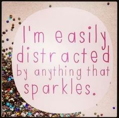 so so so me everyone knows it anything that sparkles glitters or lights i am there going owwwwww amazing love it