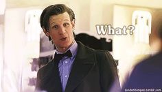"""Is it just me, or is the Doctor always saying """"WHAT??"""""""