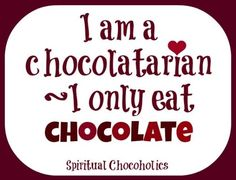 Chocolate quote via www.Facebook.com/SpiritualChocoholics by dina