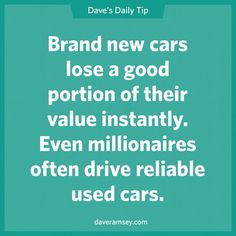 Brand new cars lose a good portion of their value instantly. Even millionaires often drive reliable used cars. Dave Ramsey