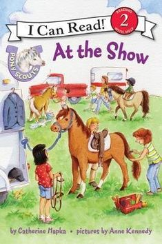 Pony Scouts: At the Show (I Can Read Book by Hapka Catherine Good Book I Can Read Books, Good Books, Show Me, Cover Pics, Show Horses, Book Lists, Book 1, Pony, Canning