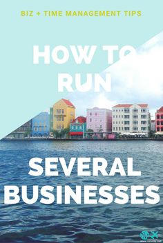 How to run several businesses time management and business tips. What if you…
