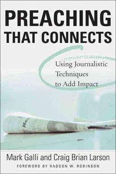 Preaching That Connects: Using the Techniques of Journalists to Add Impact to Your Sermons