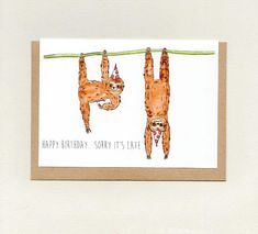HAPPY BIRTHDAY... SoRRY It's LATE . greeting card . sloth sloths . belated birthday . custom card . cute . friend kids . australia