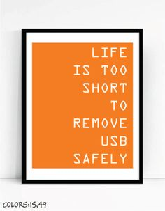 Life Is Too Short To Remove USB Safely Art Print For Geeks, Wall Art Decor,Office Quote Computer Coding Programming Software Engineer by TalkingPictures on Etsy