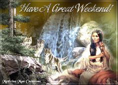 """Have a great weekend!""  - Indiano e lupi alla cascata"