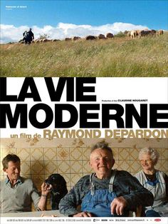 Documentary Films. Title: La Vie Moderne (Modern Life). Year: 2007. Duration: 90 min. Country: France. Direction: Raymond Depardon. Raymond Depardon has followed over ten years to the mid-mountain peasants. Us into their farms with an extraordinary ease. This film tells us, with great serenity, of our roots and to become people of the earth.