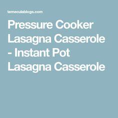 Pressure Cooker Lasagna Casserole - Instant Pot Lasagna Casserole