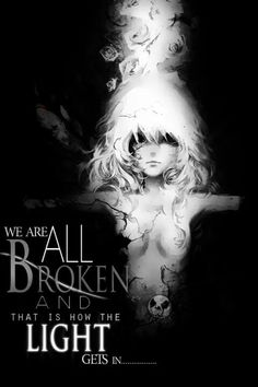 People remember the time when we weren't broken... If u can't think of a time at all then ur completely broken...