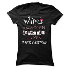 Wine is to Women, As duct tape is to Men, It fixes everything T-Shirts, Hoodies (19$ ==►► Shopping Here!)