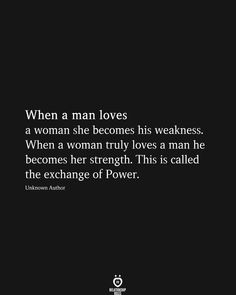 love frases When a man loves a woman she becomes his weakness. When a woman truly loves a man he becomes her strength. This is called the exchange of Power. Deep Relationship Quotes, Complicated Relationship Quotes, Funny Relationship, Relationships, Inspirational Artwork, Inspirational Quotes About Strength, Positive Quotes, Motivational Love Quotes, Strength Quotes