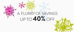 A Flurry of Savings: up to 40% off.