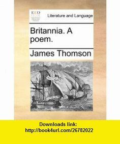 Britannia. A poem. (9781170349137) James Thomson , ISBN-10: 1170349137  , ISBN-13: 978-1170349137 ,  , tutorials , pdf , ebook , torrent , downloads , rapidshare , filesonic , hotfile , megaupload , fileserve