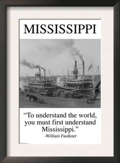 """To understand the world, you must first understand Mississippi."" William Faulkner    Go Ole Miss!"