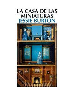 La casa de las miniaturas / Jessie Burton ; traducción del inglés de Carlos Mayor