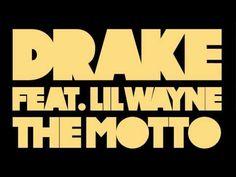 "Drake ft/ Lil Wayne ~ ""The Motto""  <3 this song, good beatz"