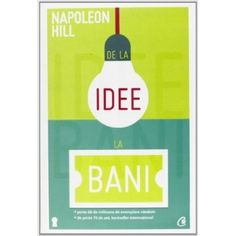 De la idee la bani (ed. Good Books, Amazing Books, Napoleon Hill, Personal Development, Organization, How To Plan, Reading, Inspirational, Art