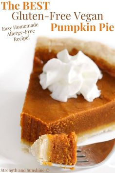 The Best Gluten-Free Vegan Pumpkin Pie (Allergy-Free) | Strength and Sunshine | Hands down, the BEST Gluten-Free Vegan Pumpkin Pie recipe! This easy from scratch recipe is allergy-free, healthy, and delicious! Smooth and creamy pumpkin filling and a flaky buttery crust, topped with dairy-free whipped cream! A slice of this classic homemade pie is just what you need for a Thanksgiving or holiday dessert that will wow everyone! #pumpkinpie #gluten-freepie #veganpie #thanksgiving #pie #pumpkin