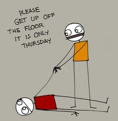 Thursday. Get up off the floor.  But there's no coffee.  Oh, then stay there.