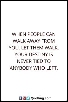 Destiny Quotes When people can walk away from you, let them walk. Your destiny is never tied to anybody who left. Destiny Quotes, Funny Memes, Let It Be, Math, Sayings, People, Lyrics, Math Resources, Word Of Wisdom