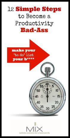 12 Simple Steps to Become a Productivity Bad-Ass   www.mixwellness.com