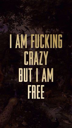 Crazy but free