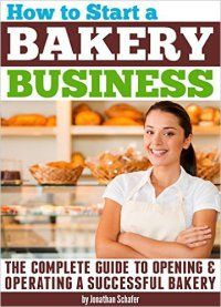 Country Mouse City Spouse Today's Free eBooks July 18th, 2016: How To Start a Bakery Business [The Complete Guide to Opening & Operating a Successful Bakery] by Jonathan Schafer