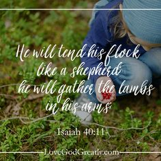 He tends his flock like a shepherd. He gathers the lambs in his arms and carries them close to his heart. Isaiah 40:11 I Love You Lord, Runaway Train, New American Standard Bible, Names Of God, The Good Shepherd, Memory Verse, Jesus Loves You, Verse Of The Day, Bible Scriptures