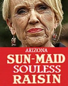 Her personality matches her face.  republican governor of Arizona Jan Brewer.