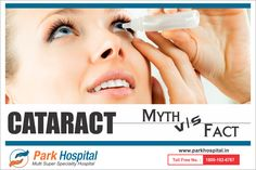 Cataract Myth v/s fact Myth- Eye drops can cure cataract Fact - There are no drugs that can cure cataract. Even the cataract formation cannot be avoided by using any eye drop. Book an appointment with Park Hospital to get the right treatment.