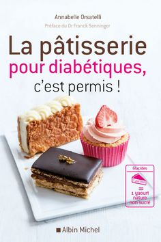 Pastry for diabetics is allowed- La pâtisserie pour diabétiques, c'est permis Recipe book for diabetics: selection of the day 80 recipes of great classics of French pastry revisited for … - Cream Cheese Pastry, Homemade Pastries, French Patisserie, Diabetic Desserts, French Pastries, Pastry Recipes, Diet Recipes, Nutrition, Cooking
