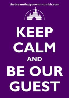 Keep Calm & Be Our Guest!