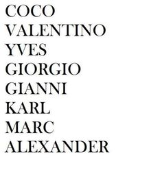 Coco Chanel, Valentino, Yves Saint Laurent, Giorgio Armani, Gianni Versace, Karl Lagerfeld, Marc Jacobs, Alexander McQueen!! ASZNWOAGUSJDJLQUEI LOVE THEM ALL ❤