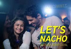 Let's Nacho Video Song Lyrics – Kapoor and Sons | Badshah, Benny Dayal - lyrics Stuff