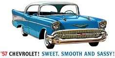 1957 Chevrolet. The iconic '57 Chevy: 'Sweet, Smooth and Sassy!' This beautiful, blue '57 Chevy is an American classic.