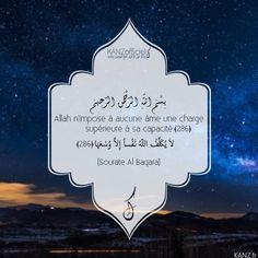 Kanz بِسْمِ اللَّهِ الرَّحْمَنِ الرَّحِيمِ Allah n'impose à aucune âme une charge supérieure à sa capacité لاَ يُكَلِّفُ اللّهُ نَفْساً إِلاَّ وُسْعَهَا [Sourate Al Baqara] Hadith, Allah, Quote Citation, Muslim, Religion, Impatience, Phrases, Deen, Words