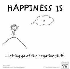 Happiness is letting go of the negative stuff.