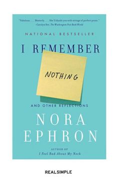 27 Great Books You Won't Be Able to Put Down | Do you have one of those friends that can complain about anything, but their complaints are entertaining literary delights? No? Well, Nora Ephron can satisfy that itch. The author of I Remember Nothing, shares the weird and wonderful changes that define modern life. #realsimple #bookrecomendations #thingstodo #bookstoread