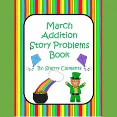 Addition Story Problems Book (March) This 25 page book is designed so that you can copy the book, cut it in half, staple, and then it is ready for use. Each page includes a number line 0-10, an addition story problem, and an equation matching the story problem. http://drclementskindergarten.blogspot.com/