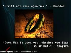 Theoden: I will not risk open war. Aragorn: Open war is upon you whether you would risk it or not. - Google Search
