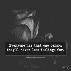 Everyone has that one person they'll never lose feelings for. - https://themindsjournal.com/everyone-has-that-one-person-theyll-never-lose-feelings-for/