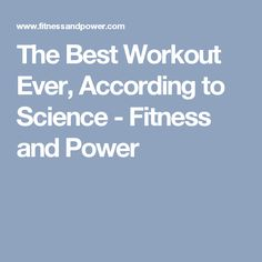 The Best Workout Ever, According to Science - Fitness and Power
