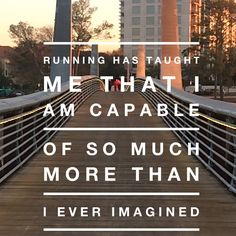 I am capable of so much more than I ever imagined.