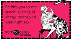 Love Coupon: Entitles you to one special evening of sleepy, mechanical weeknight sex.
