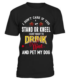 "# Don't Care Stand Or Kneel Drink Wine Pet My Dog Shirt .  Special Offer, not available in shops      Comes in a variety of styles and colours      Buy yours now before it is too late!      Secured payment via Visa / Mastercard / Amex / PayPal      How to place an order            Choose the model from the drop-down menu      Click on ""Buy it now""      Choose the size and the quantity      Add your delivery address and bank details      And that's it!      Tags: If you love wine, you are a…"